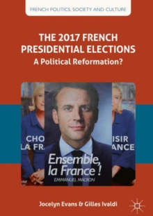 The 2017 French Presidential Elections : A Political Reformation?, Hardback Book