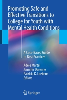 Promoting Safe and Effective Transitions to College for Youth with Mental Health Conditions : A Case-Based Guide to Best Practices, Paperback Book