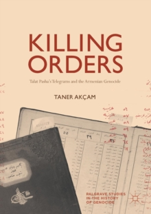 Killing Orders : Talat Pasha's Telegrams and the Armenian Genocide, Paperback / softback Book