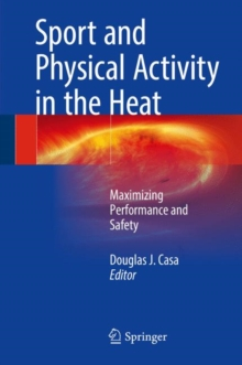 Sport and Physical Activity in the Heat : Maximizing Performance and Safety, Hardback Book