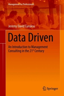Data Driven : An Introduction to Management Consulting in the 21st Century, Hardback Book
