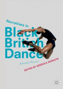 Narratives in Black British Dance : Embodied Practices, Paperback / softback Book