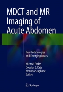 MDCT and MR Imaging of Acute Abdomen : New Technologies and Emerging Issues, Hardback Book