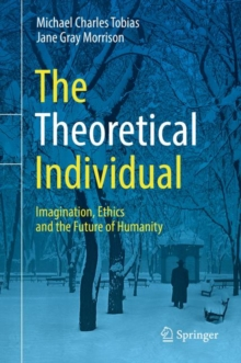 The Theoretical Individual : Imagination, Ethics and the Future of Humanity, Hardback Book