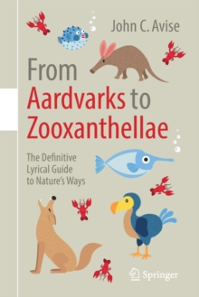From Aardvarks to Zooxanthellae : The Definitive Lyrical Guide to Nature's Ways, Paperback / softback Book