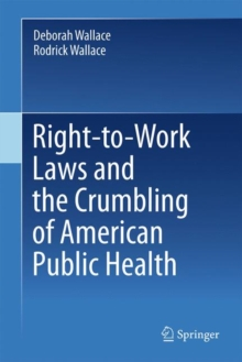 Right-to-Work Laws and the Crumbling of American Public Health, Hardback Book