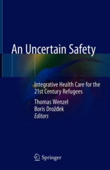 An Uncertain Safety : Integrative Health Care for the 21st Century Refugees, Hardback Book
