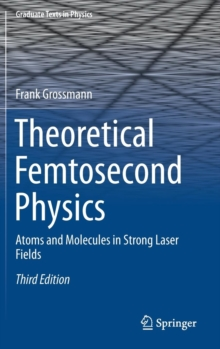 Theoretical Femtosecond Physics : Atoms and Molecules in Strong Laser Fields, Hardback Book