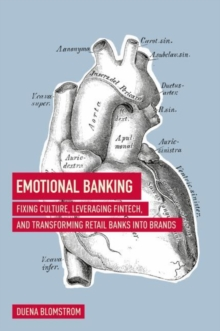 Emotional Banking : Fixing Culture, Leveraging FinTech, and Transforming Retail Banks into Brands, Hardback Book