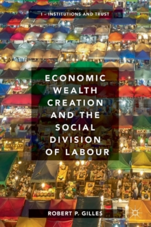 Economic Wealth Creation and the Social Division of Labour : Volume I: Institutions and Trust, Paperback / softback Book