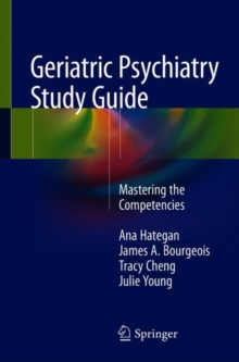 Geriatric Psychiatry Study Guide : Mastering the Competencies, Paperback / softback Book