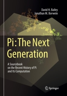 Pi: The Next Generation : A Sourcebook on the Recent History of Pi and Its Computation, Paperback / softback Book