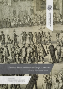 Emotion, Ritual and Power in Europe, 1200-1920 : Family, State and Church, Paperback / softback Book