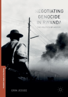 Negotiating Genocide in Rwanda : The Politics of History, Paperback / softback Book