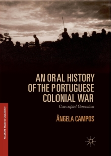 An Oral History of the Portuguese Colonial War : Conscripted Generation, Paperback / softback Book