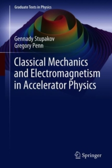 Classical Mechanics and Electromagnetism in Accelerator Physics, Hardback Book