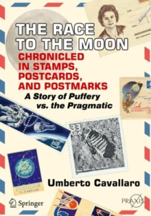 The Race to the Moon Chronicled in Stamps, Postcards, and Postmarks :  A Story of Puffery vs. the Pragmatic, Paperback Book