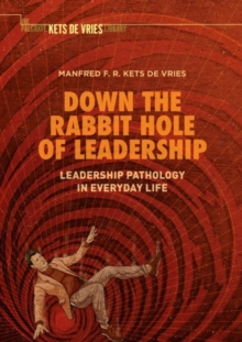 Down the Rabbit Hole of Leadership : Leadership Pathology in Everyday Life, Hardback Book