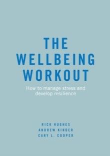 The Wellbeing Workout : How to manage stress and develop resilience, Paperback / softback Book