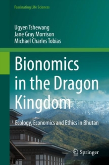 Bionomics in the Dragon Kingdom : Ecology, Economics and Ethics in Bhutan, Hardback Book