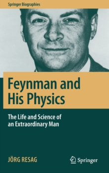 Feynman and His Physics : The Life and Science of an Extraordinary Man, Hardback Book