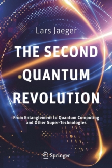 The Second Quantum Revolution : From Entanglement to Quantum Computing and Other Super-Technologies, Paperback / softback Book