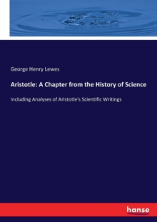 Aristotle : A Chapter from the History of Science: Including Analyses of Aristotle's Scientific Writings, Paperback / softback Book