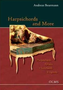 Harpsichords and More Harpsichords - Spinets - Clavichords - Virginals : Portrait of a Collection. The Beurmann Collection in the Museum Fur Kunst Und Gewerbe, Hamburg and at the Estate of Hasselburg, Paperback / softback Book