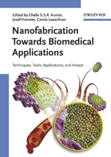Nanofabrication Towards Biomedical Applications : Techniques, Tools, Applications, and Impact, Hardback Book