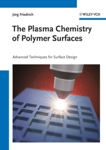 The Plasma Chemistry of Polymer Surfaces : Advanced Techniques for Surface Design, Hardback Book