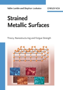 Strained Metallic Surfaces : Theory, Nanostructuring and Fatigue Strength, Hardback Book