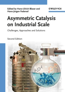 Asymmetric Catalysis on Industrial Scale : Challenges, Approaches and Solutions, Hardback Book