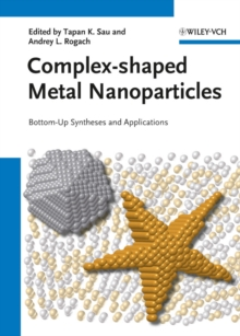 Complex-shaped Metal Nanoparticles : Bottom-Up Syntheses and Applications, Hardback Book