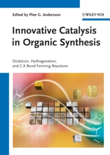 Innovative Catalysis in Organic Synthesis : Oxidation, Hydrogenation, and C-X Bond Forming Reactions, Hardback Book