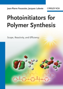 Photoinitiators for Polymer Synthesis : Scope, Reactivity, and Efficiency, Hardback Book