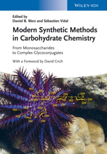 Modern Synthetic Methods in Carbohydrate Chemistry : from Monosaccharides to Complex Glycoconjugates, Hardback Book