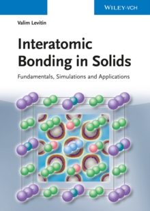 Interatomic Bonding in Solids : Fundamentals, Simulation, and Applications, Hardback Book