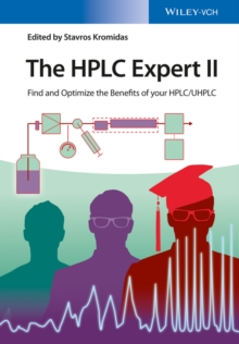 The HPLC Expert II : Find and Optimize the Benefits of your HPLC / UHPLC, Hardback Book