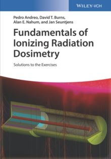 Fundamentals of Ionizing Radiation Dosimetry : Solutions to the Exercises, Paperback Book