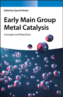 Early Main Group Metal Catalysis : Concepts and Reactions, Hardback Book