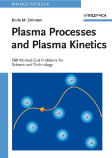 Plasma Processes and Plasma Kinetics : 580 Worked Out Problems for Science and Technology, Paperback / softback Book