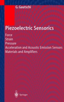 Piezoelectric Sensorics : Force Strain Pressure Acceleration and Acoustic Emission Sensors Materials and Amplifiers, Hardback Book