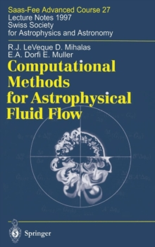 Computational Methods for Astrophysical Fluid Flow : Saas-Fee Advanced Course 27. Lecture Notes 1997 Swiss Society for Astrophysics and Astronomy, Hardback Book