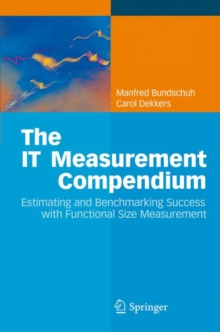 The IT Measurement Compendium : Estimating and Benchmarking Success with Functional Size Measurement, Hardback Book