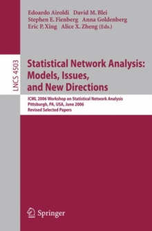 Statistical Network Analysis: Models, Issues, and New Directions : ICML 2006 Workshop on Statistical Network Analysis, Pittsburgh, PA, USA, June 29, 2006, Revised Selected Papers, Paperback / softback Book