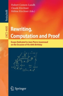Rewriting, Computation and Proof : Essays Dedicated to Jean-Pierre Jouannaud on the Occasion of his 60th Birthday, Paperback / softback Book