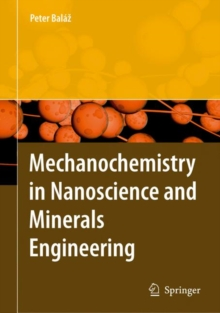 Mechanochemistry in Nanoscience and Minerals Engineering, Hardback Book
