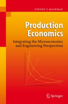 Production Economics : Integrating the Microeconomic and Engineering Perspectives, Hardback Book