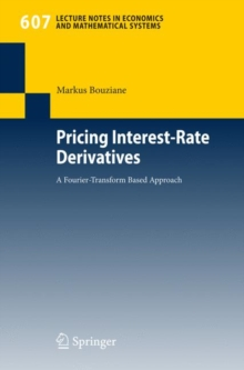 Pricing Interest-Rate Derivatives : A Fourier-Transform Based Approach, Paperback / softback Book