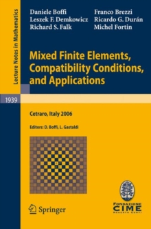 Mixed Finite Elements, Compatibility Conditions, and Applications : Lectures given at the C.I.M.E. Summer School held in Cetraro, Italy, June 26 - July 1, 2006, Paperback / softback Book